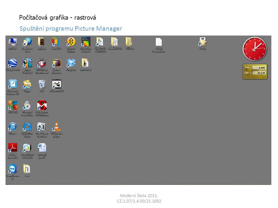 Moderní škola 2011, CZ.1.07/1.4.00/21.1692 Spuštění programu Picture Manager Počítačová grafika - rastrová