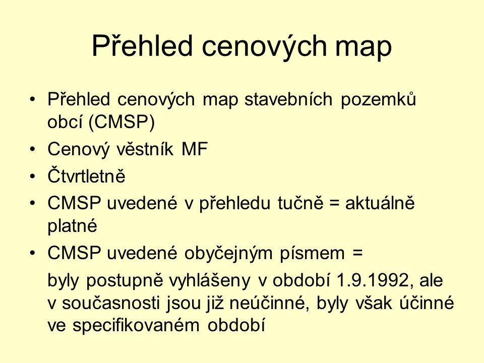 Přehled cenových map Přehled cenových map stavebních pozemků obcí (CMSP) Cenový věstník MF Čtvrtletně CMSP uvedené v přehledu tučně = aktuálně platné