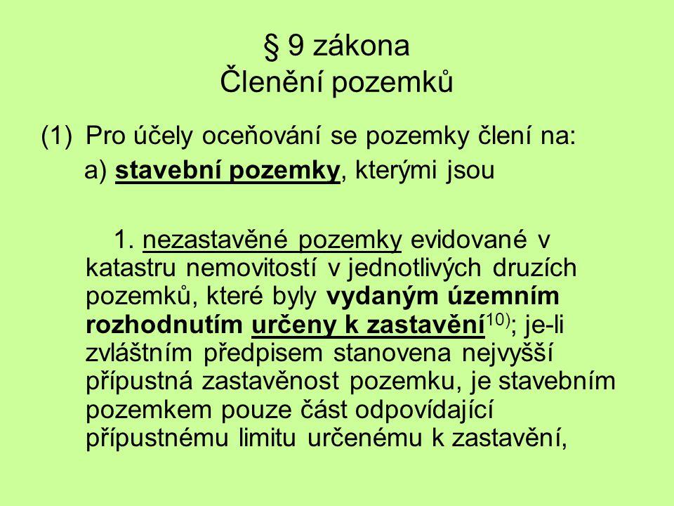 § 9 zákona Členění pozemků (1)Pro účely oceňování se pozemky člení na: a) stavební pozemky, kterými jsou 1. nezastavěné pozemky evidované v katastru n