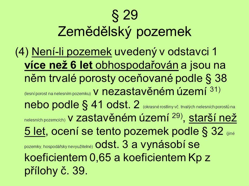 § 29 Zemědělský pozemek (4) Není-li pozemek uvedený v odstavci 1 více než 6 let obhospodařován a jsou na něm trvalé porosty oceňované podle § 38 (lesn