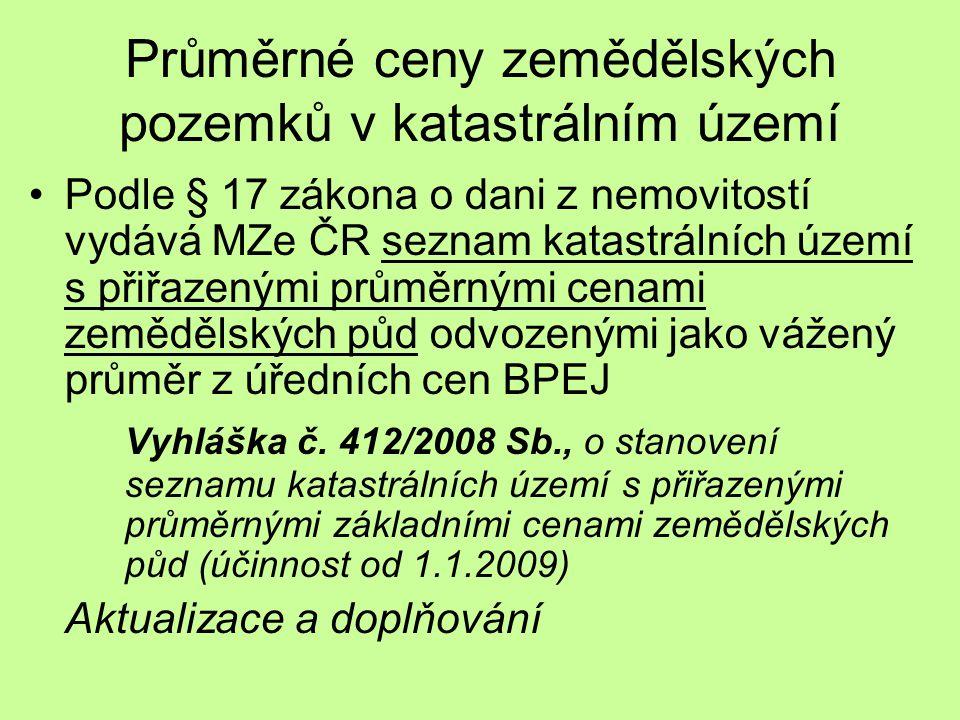 Průměrné ceny zemědělských pozemků v katastrálním území Podle § 17 zákona o dani z nemovitostí vydává MZe ČR seznam katastrálních území s přiřazenými