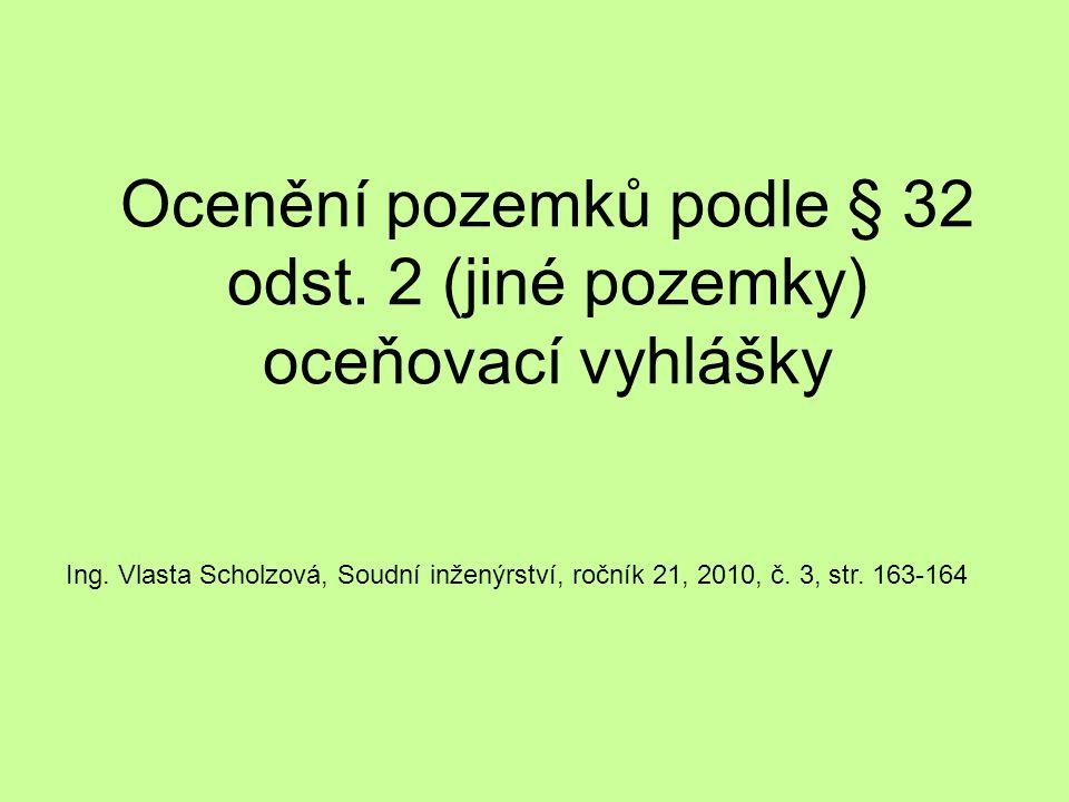 Ocenění pozemků podle § 32 odst. 2 (jiné pozemky) oceňovací vyhlášky Ing. Vlasta Scholzová, Soudní inženýrství, ročník 21, 2010, č. 3, str. 163-164