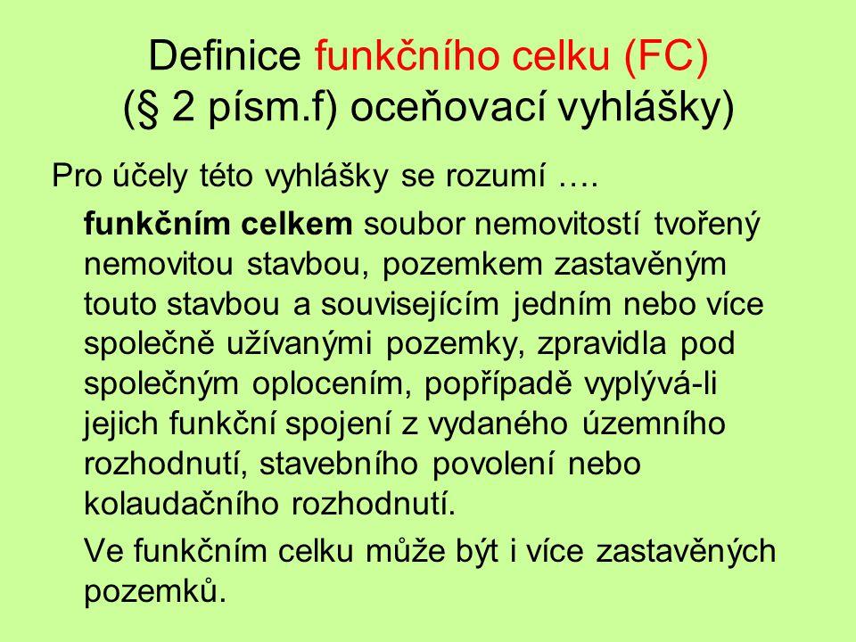 Definice funkčního celku (FC) (§ 2 písm.f) oceňovací vyhlášky) Pro účely této vyhlášky se rozumí …. funkčním celkem soubor nemovitostí tvořený nemovit
