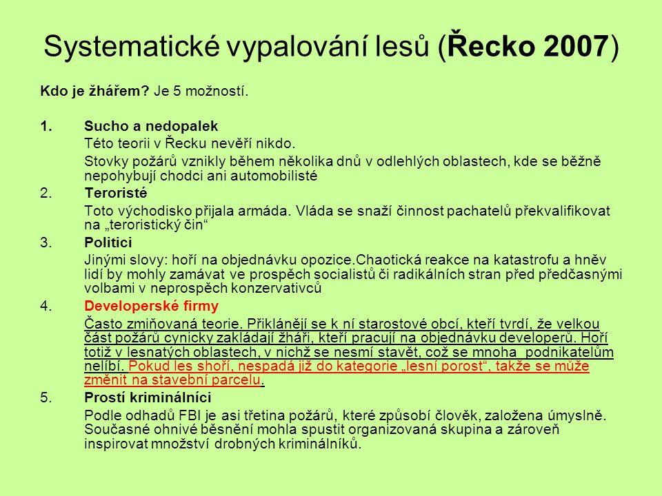 Systematické vypalování lesů (Řecko 2007) Kdo je žhářem? Je 5 možností. 1.Sucho a nedopalek Této teorii v Řecku nevěří nikdo. Stovky požárů vznikly bě
