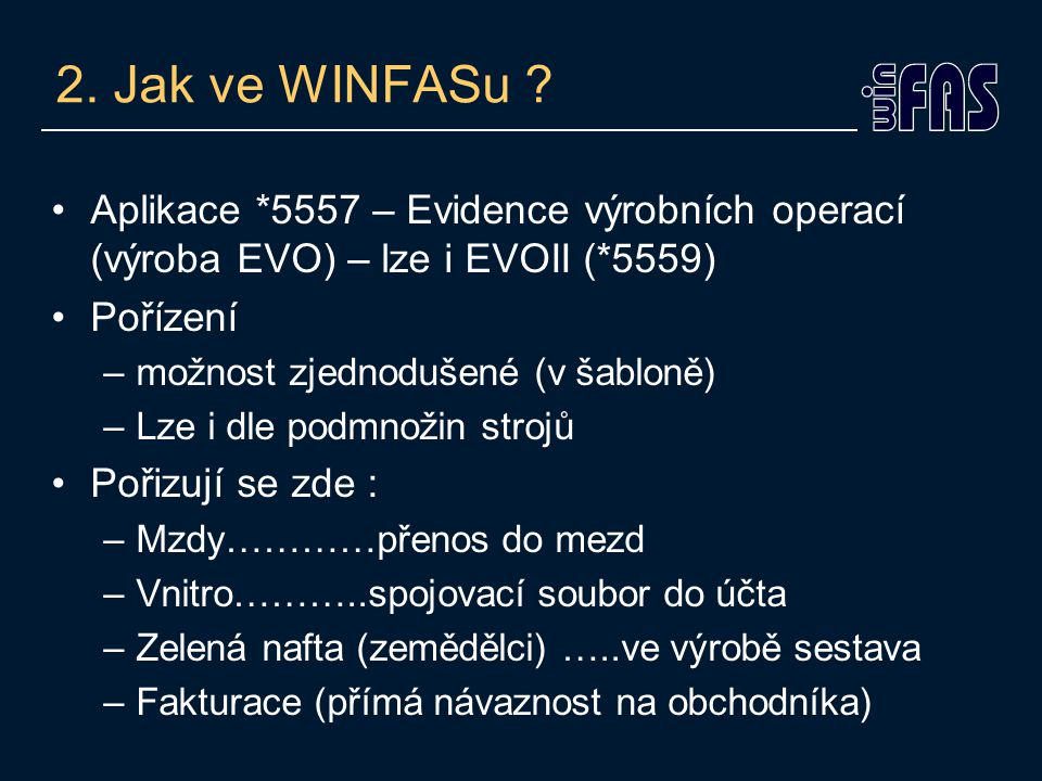2. Jak ve WINFASu ? Aplikace *5557 – Evidence výrobních operací (výroba EVO) – lze i EVOII (*5559) Pořízení –možnost zjednodušené (v šabloně) –Lze i d