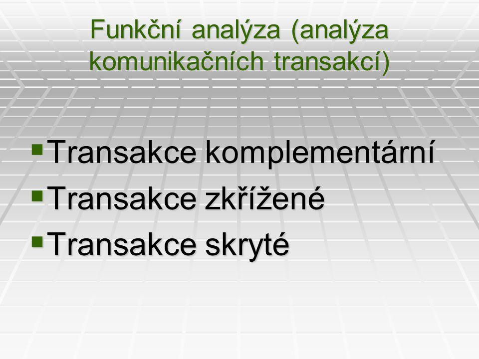 Funkční analýza (analýza komunikačních transakcí)  Transakce komplementární  Transakce zkřížené  Transakce skryté