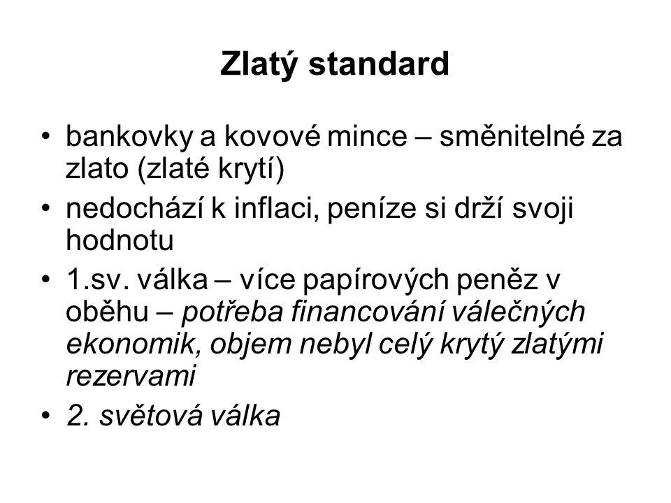 Zlatý standard bankovky a kovové mince – směnitelné za zlato (zlaté krytí) nedochází k inflaci, peníze si drží svoji hodnotu 1.sv.