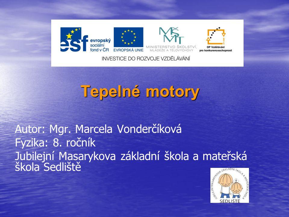 Tepelné motory Autor: Mgr.Marcela Vonderčíková Fyzika: 8.