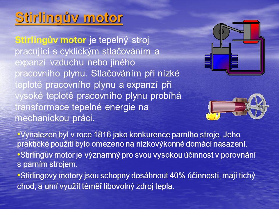 Stirlingův motor Stirlingův motor je tepelný stroj pracující s cyklickým stlačováním a expanzí vzduchu nebo jiného pracovního plynu.