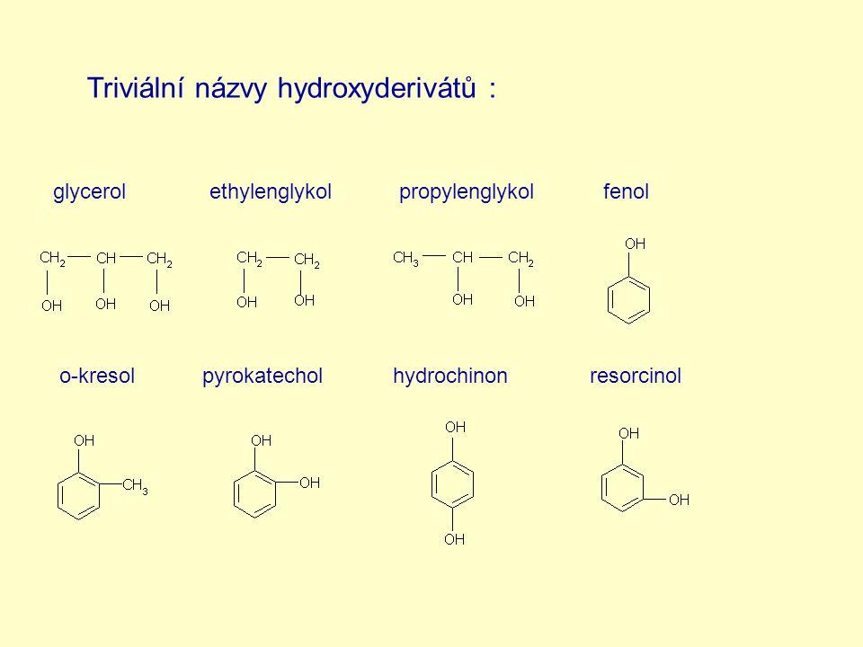 Triviální názvy hydroxyderivátů : glycerolethylenglykolpropylenglykolfenol o-kresolpyrokatecholhydrochinonresorcinol