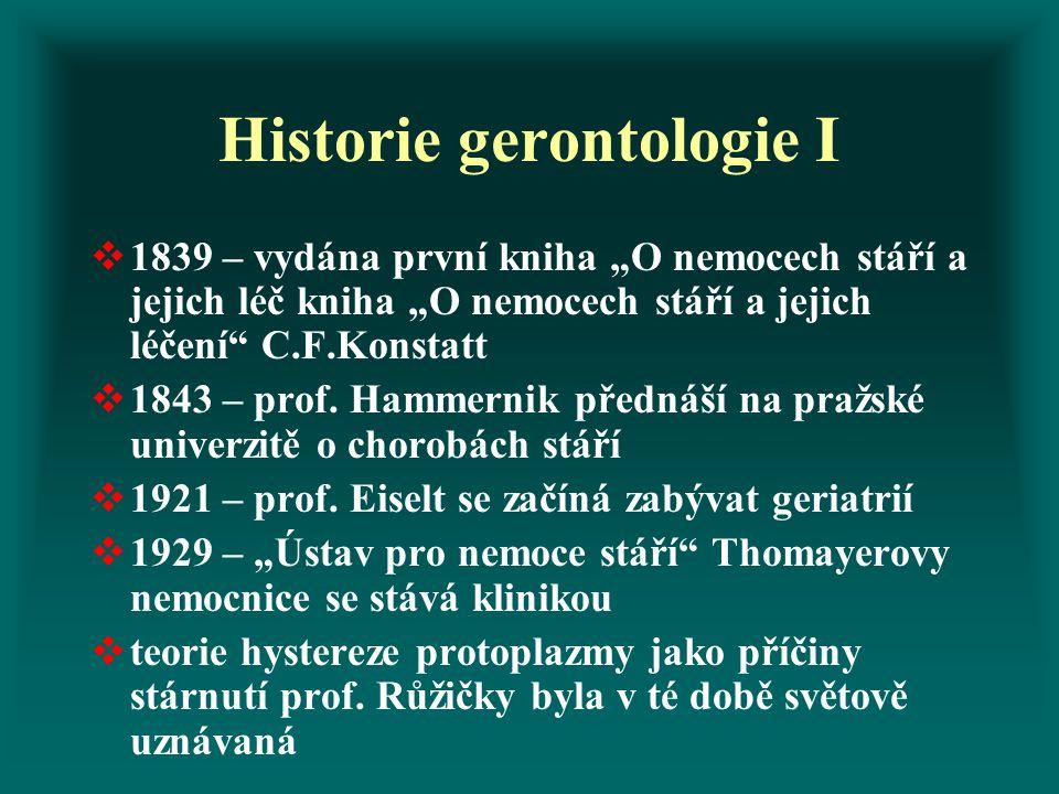 """Historie gerontologie I  1839 – vydána první kniha """"O nemocech stáří a jejich léč kniha """"O nemocech stáří a jejich léčení C.F.Konstatt  1843 – prof."""