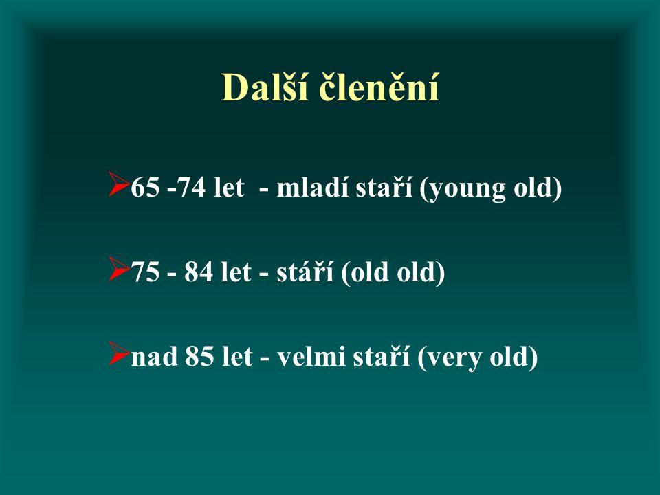 Další členění  65 -74 let - mladí staří (young old)  75 - 84 let - stáří (old old)  nad 85 let - velmi staří (very old)
