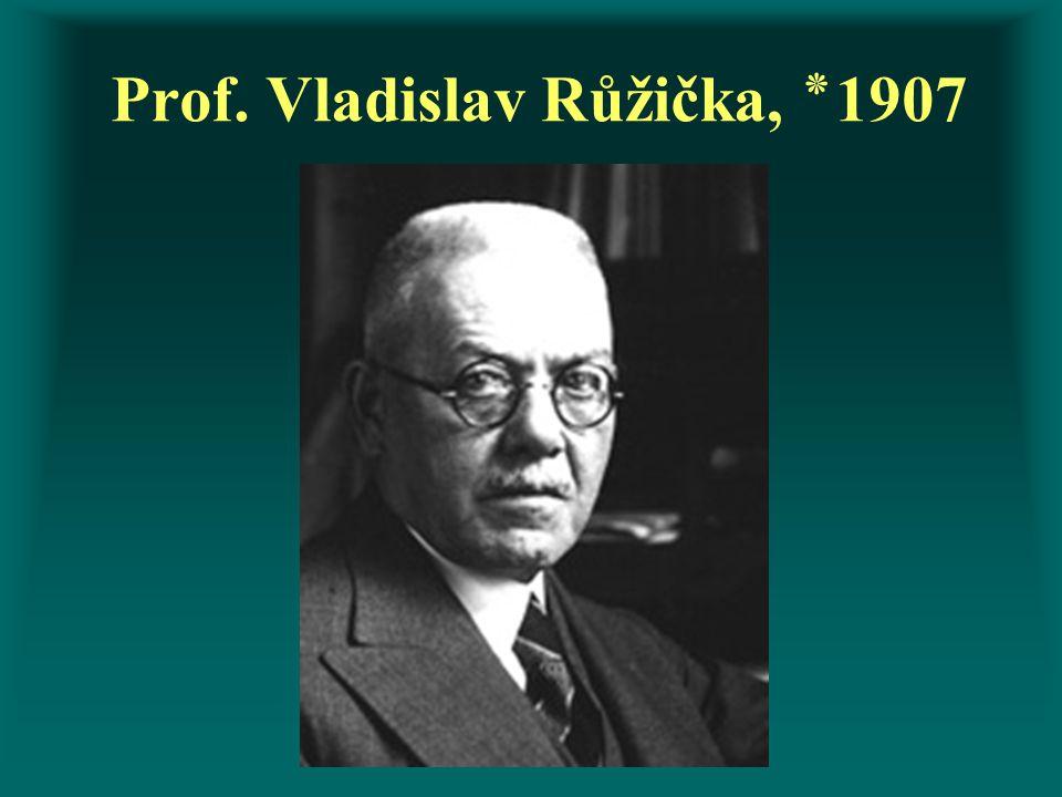 Prof. Vladislav Růžička, ٭ 1907