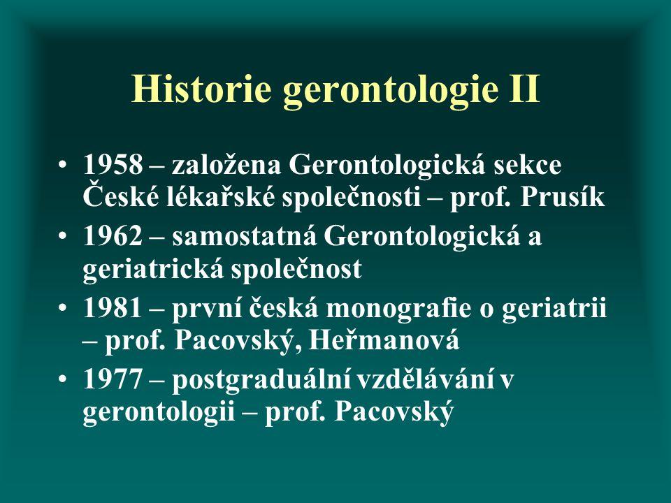 Historie gerontologie II 1958 – založena Gerontologická sekce České lékařské společnosti – prof.