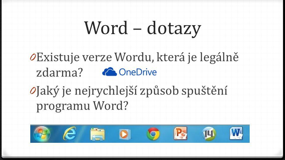 Word – dotazy 0 Existuje verze Wordu, která je legálně zdarma? 0 Jaký je nejrychlejší způsob spuštění programu Word?