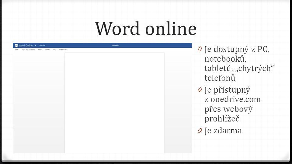 """Word online 0 Je dostupný z PC, notebooků, tabletů, """"chytrých telefonů 0 Je přístupný z onedrive.com přes webový prohlížeč 0 Je zdarma"""