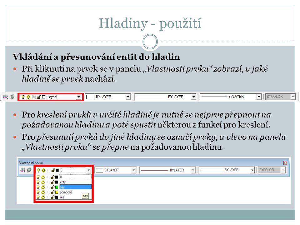 """Hladiny - použití Vkládání a přesunování entit do hladin Při kliknutí na prvek se v panelu """"Vlastnosti prvku"""" zobrazí, v jaké hladině se prvek nachází"""