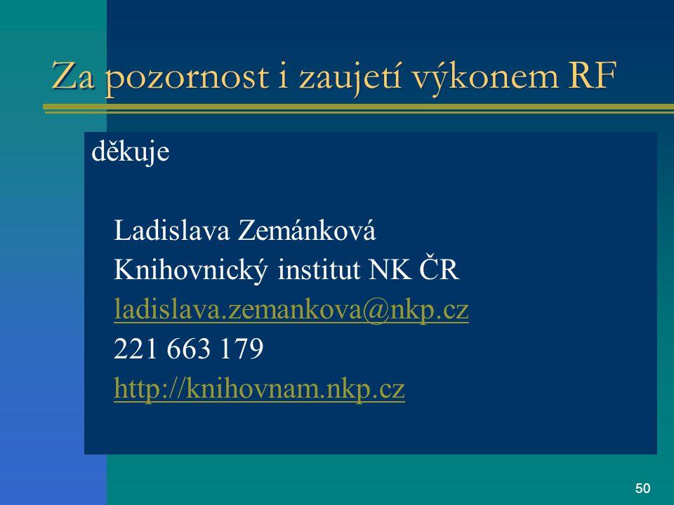 50 Za pozornost i zaujetí výkonem RF děkuje Ladislava Zemánková Knihovnický institut NK ČR ladislava.zemankova@nkp.cz 221 663 179 http://knihovnam.nkp.cz