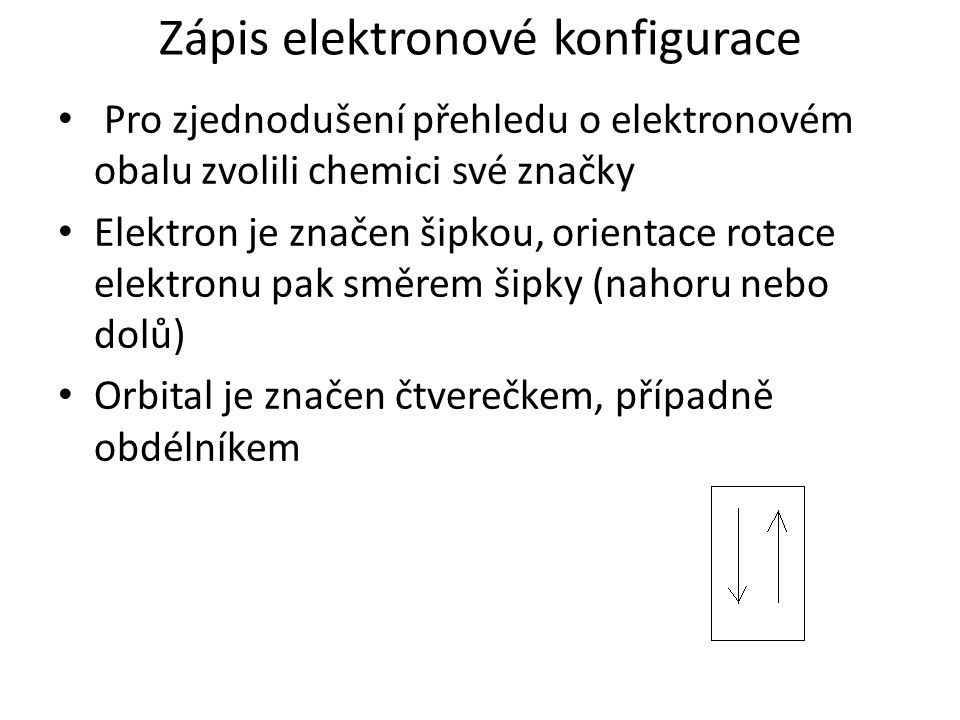 Zápis elektronové konfigurace Pro zjednodušení přehledu o elektronovém obalu zvolili chemici své značky Elektron je značen šipkou, orientace rotace el
