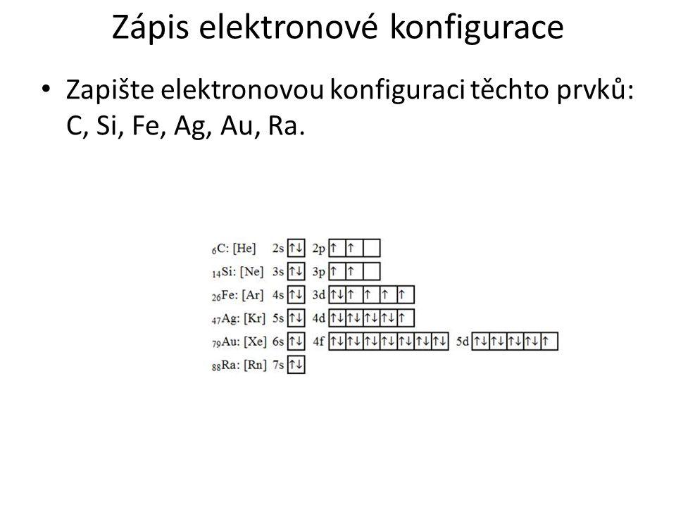 Zápis elektronové konfigurace Zapište elektronovou konfiguraci těchto prvků: C, Si, Fe, Ag, Au, Ra.
