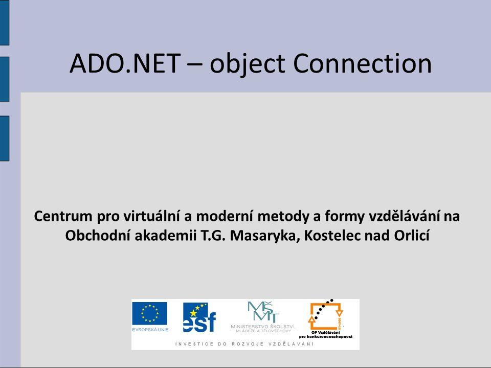 ADO.NET – object Connection Centrum pro virtuální a moderní metody a formy vzdělávání na Obchodní akademii T.G.