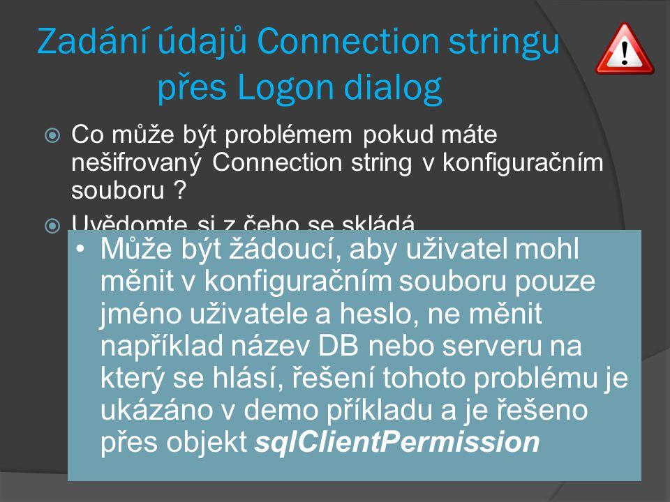 Zadání údajů Connection stringu přes Logon dialog  Co může být problémem pokud máte nešifrovaný Connection string v konfiguračním souboru .