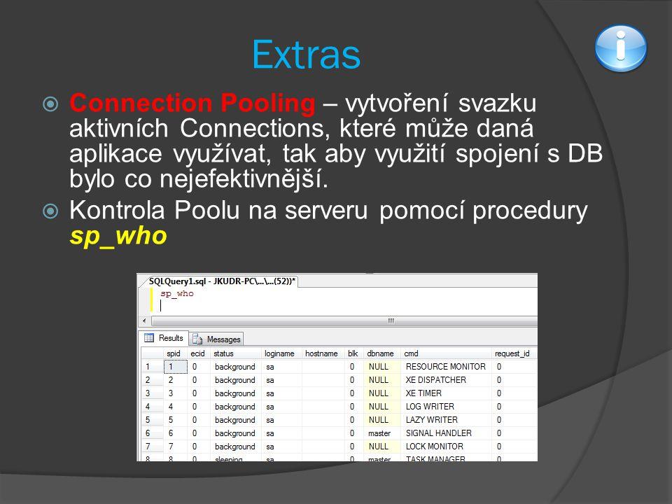 Extras  Connection Pooling – vytvoření svazku aktivních Connections, které může daná aplikace využívat, tak aby využití spojení s DB bylo co nejefektivnější.