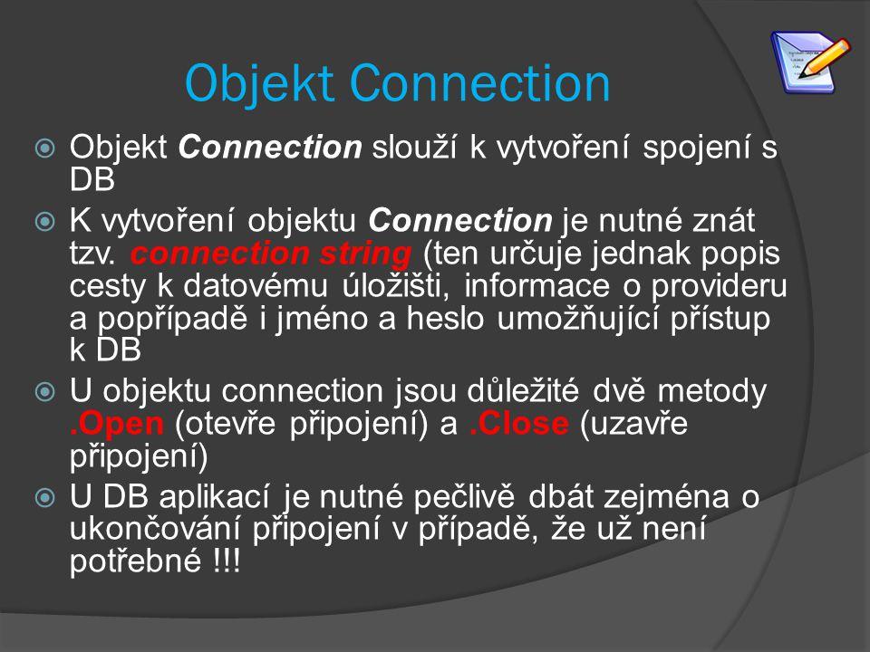 Objekt Connection  Objekt Connection slouží k vytvoření spojení s DB  K vytvoření objektu Connection je nutné znát tzv.