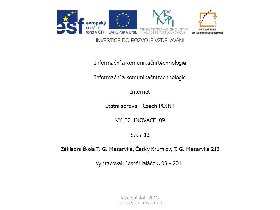 Moderní škola 2011, CZ.1.07/1.4.00/21.1692 Informační a komunikační technologie Internet Státní správa – Czech POINT VY_32_INOVACE_09 Sada 12 Základní
