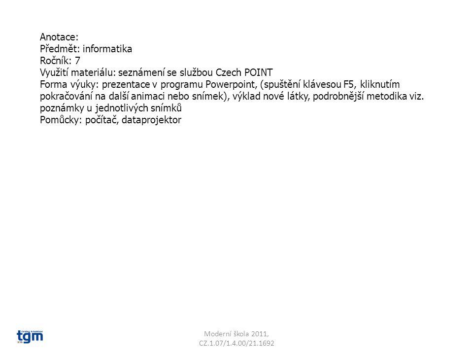Anotace: Předmět: informatika Ročník: 7 Využití materiálu: seznámení se službou Czech POINT Forma výuky: prezentace v programu Powerpoint, (spuštění klávesou F5, kliknutím pokračování na další animaci nebo snímek), výklad nové látky, podrobnější metodika viz.
