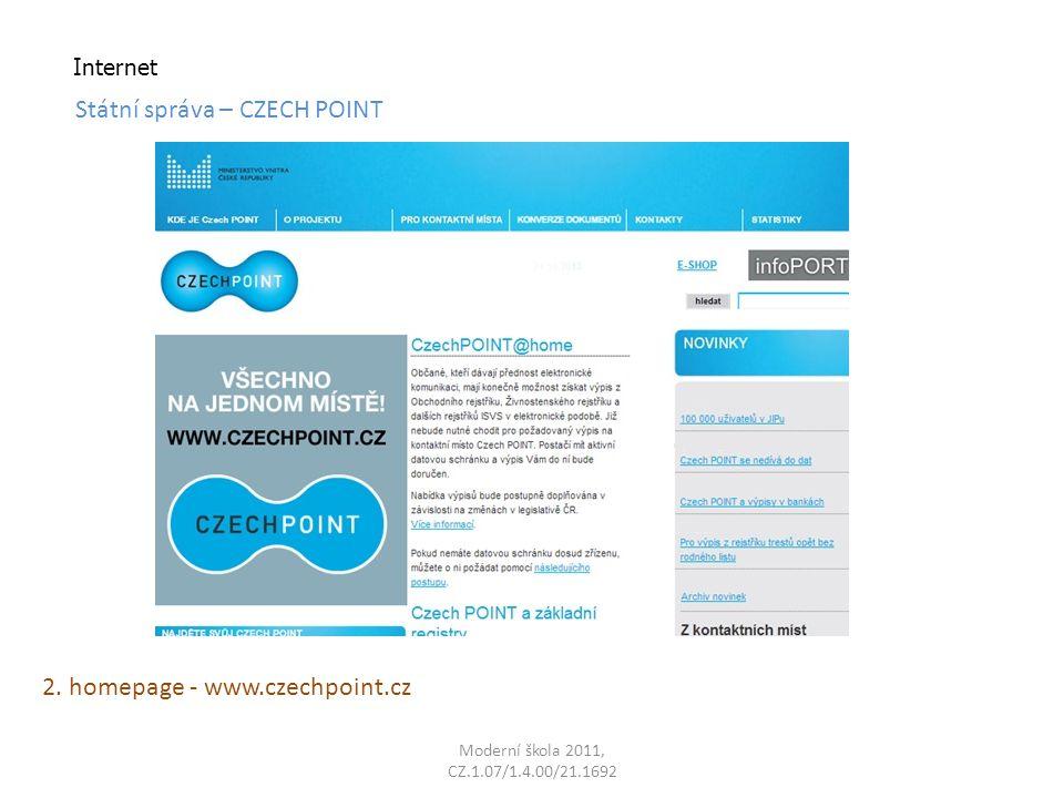 Moderní škola 2011, CZ.1.07/1.4.00/21.1692 Internet Státní správa – CZECH POINT Czech POINT je český státní projekt na pracovišti Czech POINTu lze např.