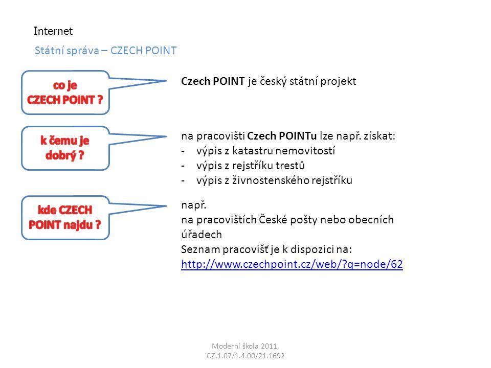 Moderní škola 2011, CZ.1.07/1.4.00/21.1692 Internet Státní správa – CZECH POINT Czech POINT je český státní projekt na pracovišti Czech POINTu lze nap