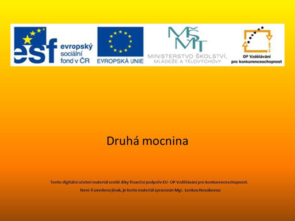 Druhá mocnina Tento digitální učební materiál vznikl díky finanční podpoře EU- OP Vzdělávání pro konkurenceschopnost. Není-li uvedeno jinak, je tento