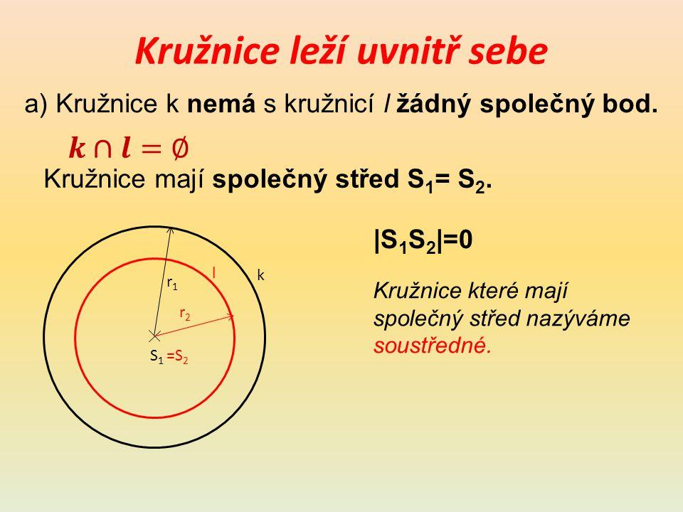 Kružnice leží uvnitř sebe b) Kružnice k nemá s kružnicí l žádný společný bod.