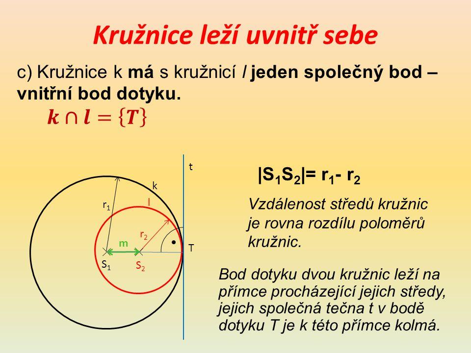 Kružnice leží uvnitř sebe c) Kružnice k má s kružnicí l jeden společný bod – vnitřní bod dotyku.