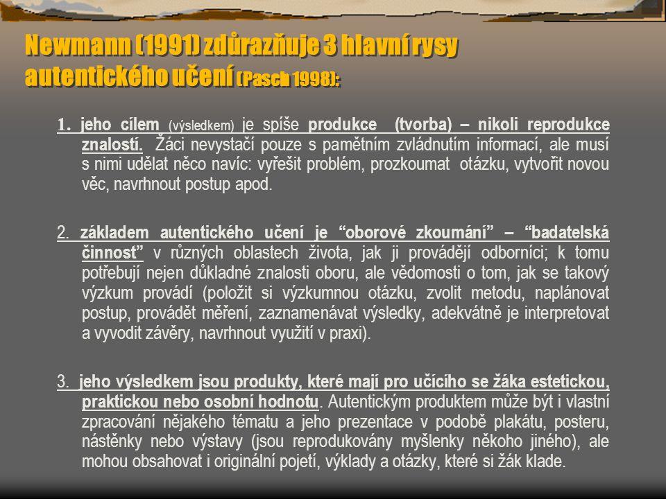 Newmann (1991) zdůrazňuje 3 hlavní rysy autentického učení (Pasch 1998): 1.