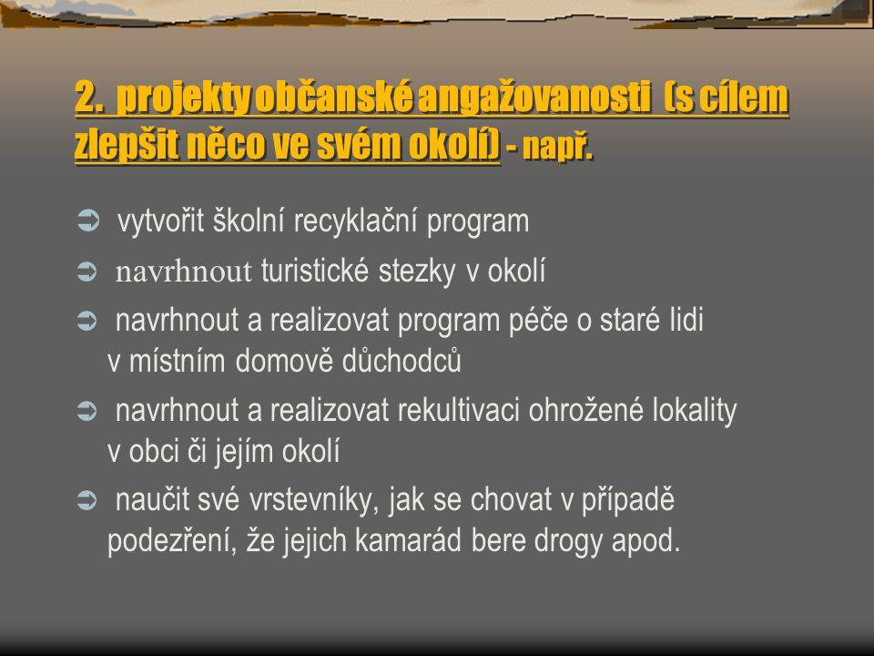 2.projekty občanské angažovanosti (s cílem zlepšit něco ve svém okolí) - např.
