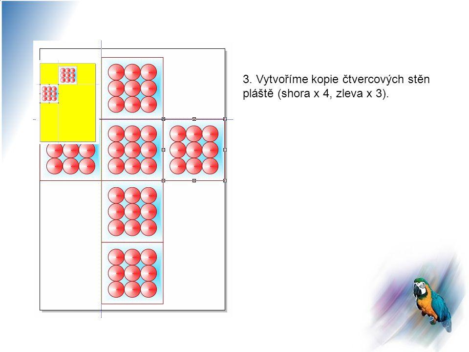3. Vytvoříme kopie čtvercových stěn pláště (shora x 4, zleva x 3).
