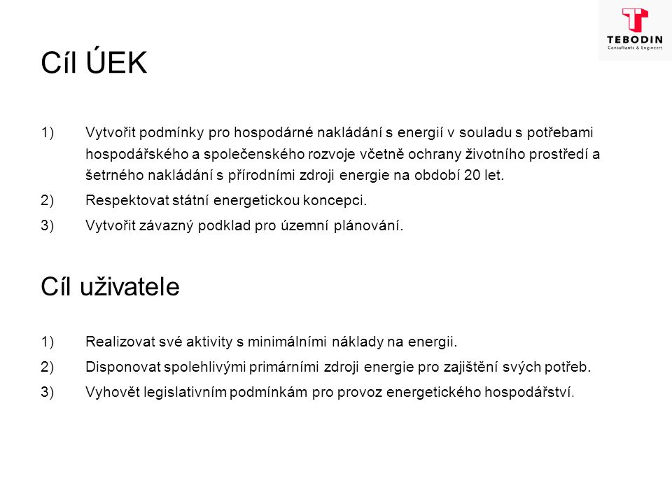 Cíl ÚEK 1)Vytvořit podmínky pro hospodárné nakládání s energií v souladu s potřebami hospodářského a společenského rozvoje včetně ochrany životního pr
