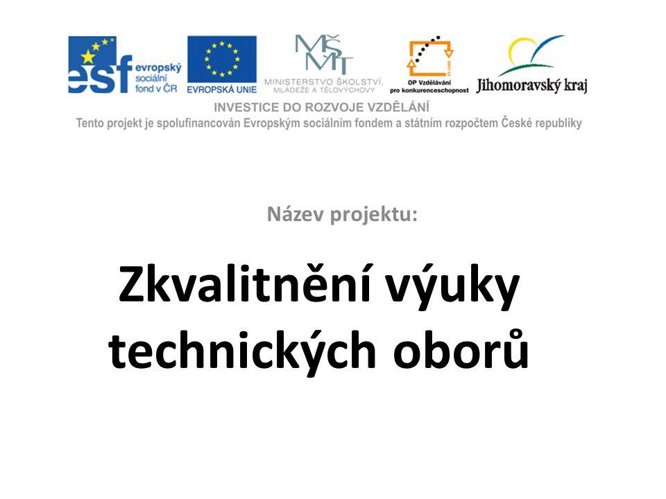 Zkvalitnění výuky technických oborů Název projektu: