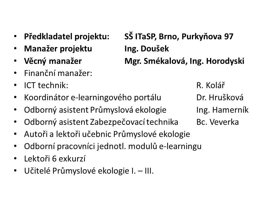 Předkladatel projektu: SŠ ITaSP, Brno, Purkyňova 97 Manažer projektuIng. Doušek Věcný manažerMgr. Smékalová, Ing. Horodyski Finanční manažer: ICT tech