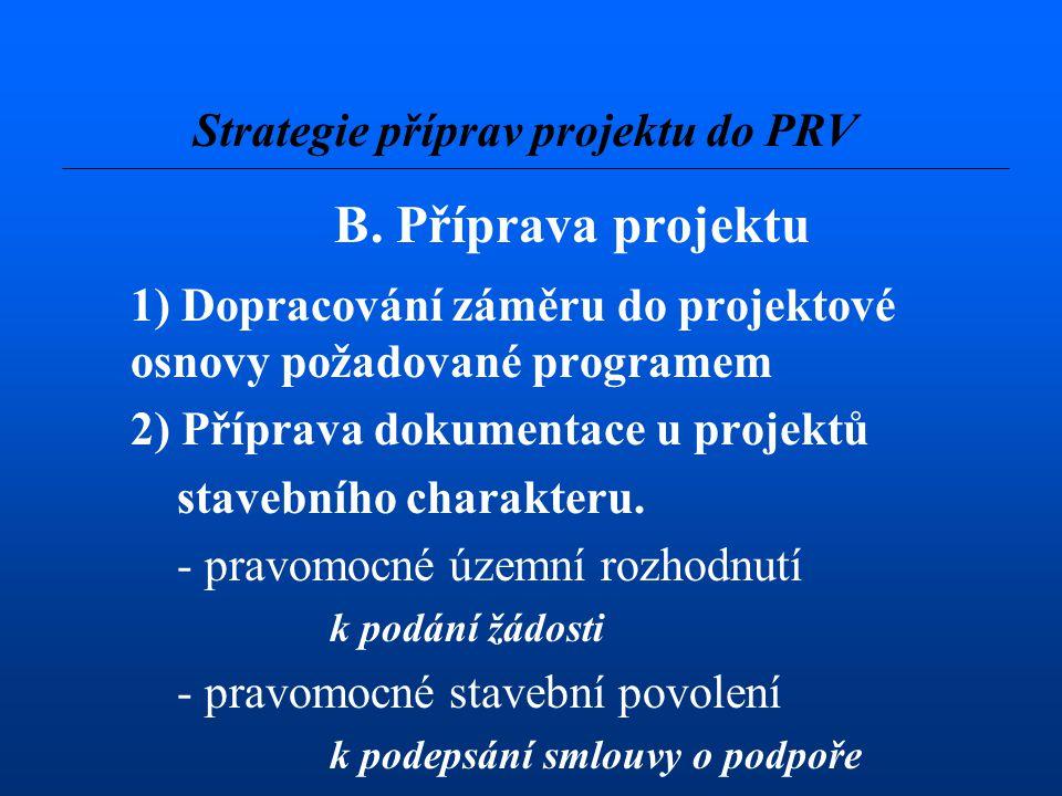 B. Příprava projektu 1) Dopracování záměru do projektové osnovy požadované programem 2) Příprava dokumentace u projektů stavebního charakteru. - pravo