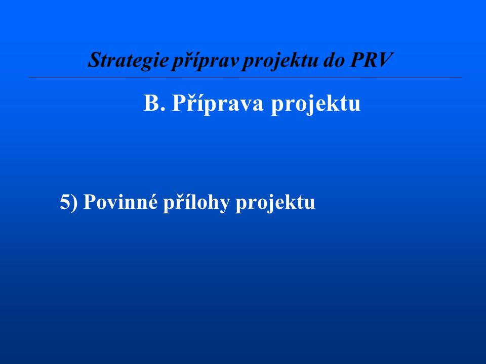 B. Příprava projektu 5) Povinné přílohy projektu Strategie příprav projektu do PRV