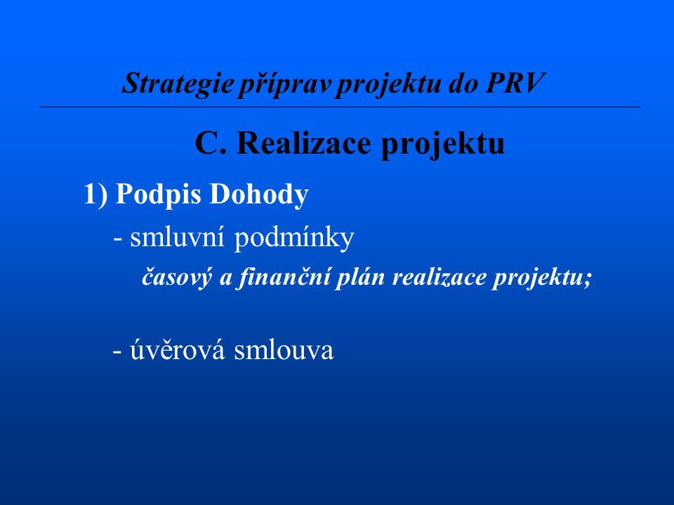 C. Realizace projektu 1) Podpis Dohody - smluvní podmínky časový a finanční plán realizace projektu; - úvěrová smlouva Strategie příprav projektu do P
