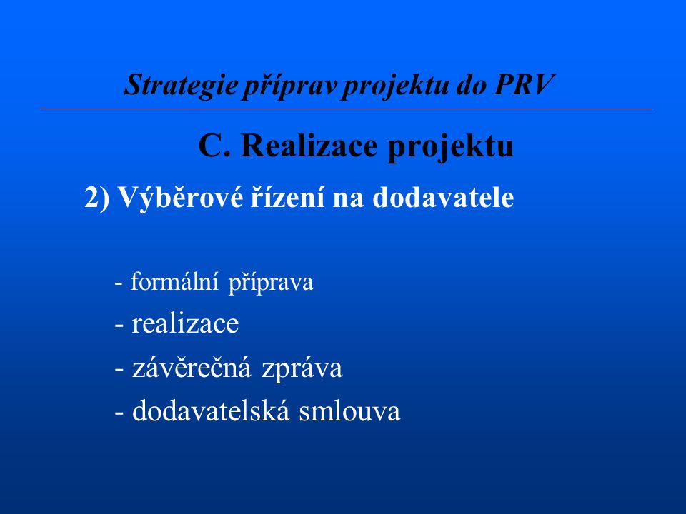 C. Realizace projektu 2) Výběrové řízení na dodavatele - formální příprava - realizace - závěrečná zpráva - dodavatelská smlouva Strategie příprav pro