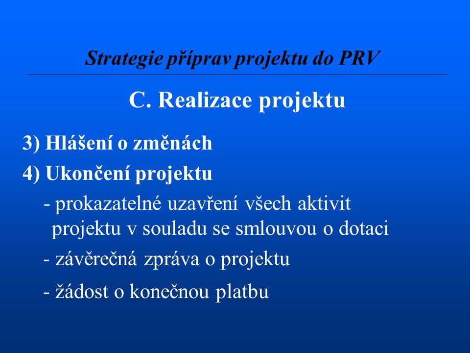 C. Realizace projektu 3) Hlášení o změnách 4) Ukončení projektu - prokazatelné uzavření všech aktivit projektu v souladu se smlouvou o dotaci - závěre
