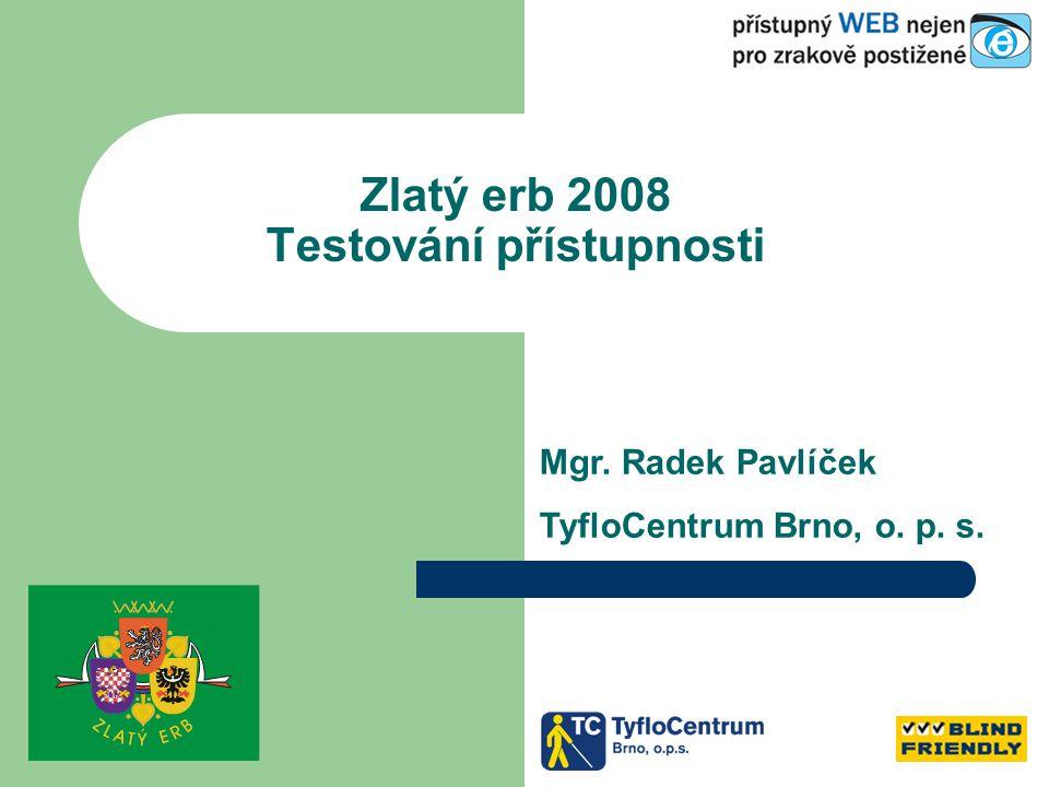 Zlatý erb 2008 Testování přístupnosti Mgr. Radek Pavlíček TyfloCentrum Brno, o. p. s.