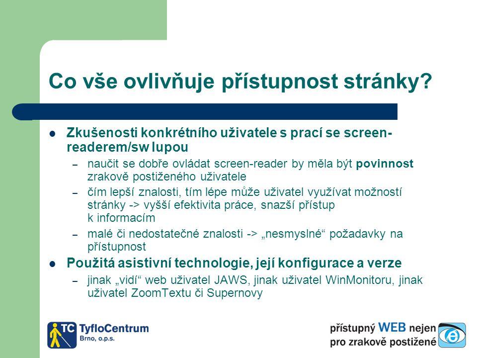 Co vše ovlivňuje přístupnost stránky? Zkušenosti konkrétního uživatele s prací se screen- readerem/sw lupou – naučit se dobře ovládat screen-reader by