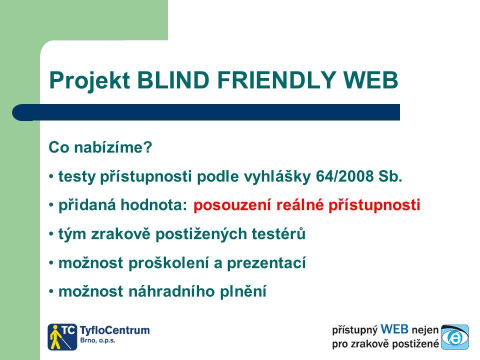 Projekt BLIND FRIENDLY WEB Co nabízíme? testy přístupnosti podle vyhlášky 64/2008 Sb. přidaná hodnota: posouzení reálné přístupnosti tým zrakově posti