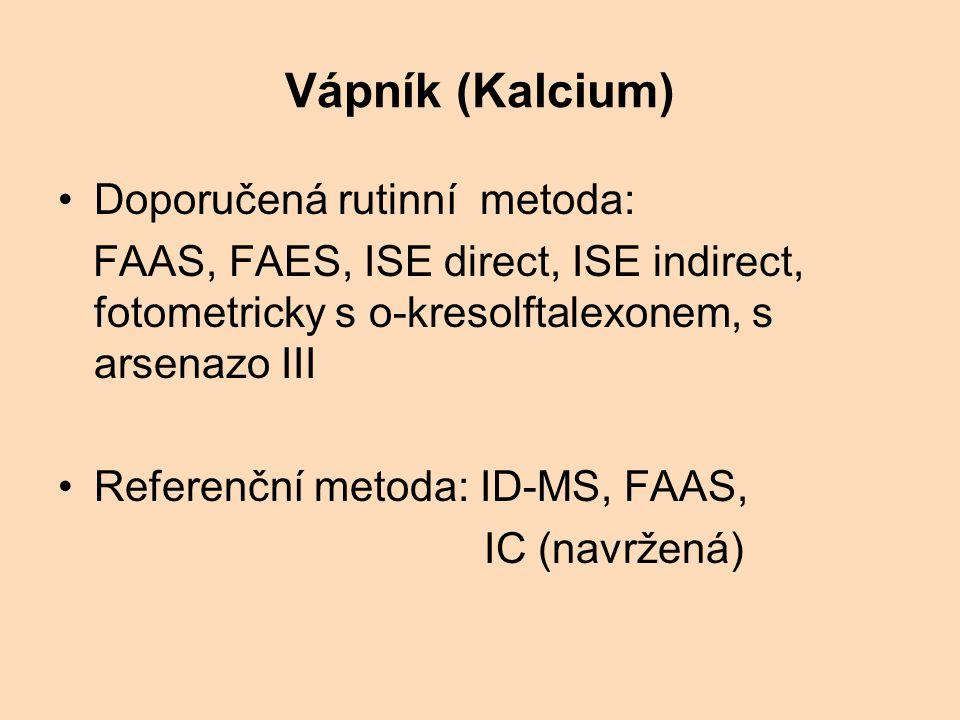 Vápník (Kalcium) Doporučená rutinní metoda: FAAS, FAES, ISE direct, ISE indirect, fotometricky s o-kresolftalexonem, s arsenazo III Referenční metoda: ID-MS, FAAS, IC (navržená)